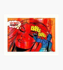 Bang Bang My Baby Shot Me Down Art Print