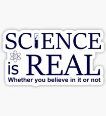 Science is Real - Whether you believe in it or not Sticker