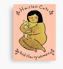 Hairless Cats and Hairy Women  Canvas Print