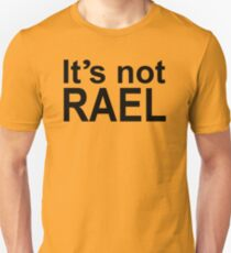 It's not RAEL Unisex T-Shirt