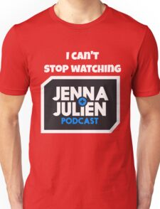 I Can't Stop Watching Jenna and Julien Podcast Unisex T-Shirt