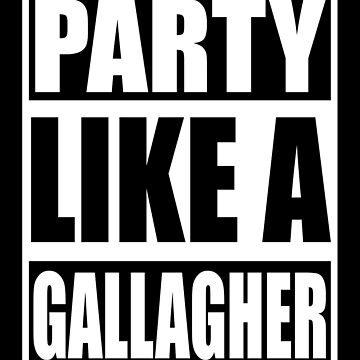 Party like a Gallagher! by Hortaemcasa
