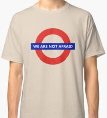 We Are Not Afraid - London Underground Classic T-Shirt