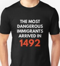 The Most Dangerous Immigrants Arrived in 1492 Unisex T-Shirt