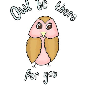 Owl Be There For You by leanneegan