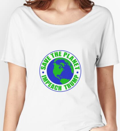 Save The Planet Impeach Trump Women's Relaxed Fit T-Shirt