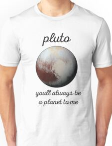 Pluto, You'll Always Be a Planet to Me Unisex T-Shirt