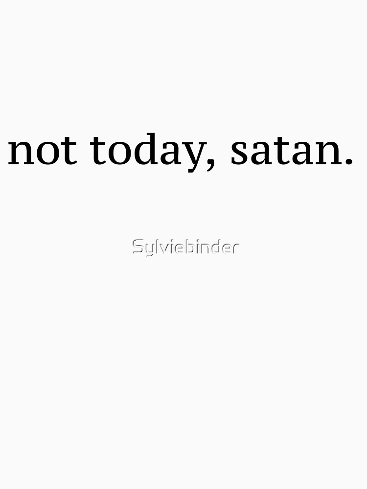 """Not Today, Satan"" Graphic by Sylviebinder"
