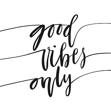 Good Vibes Only by dana891125