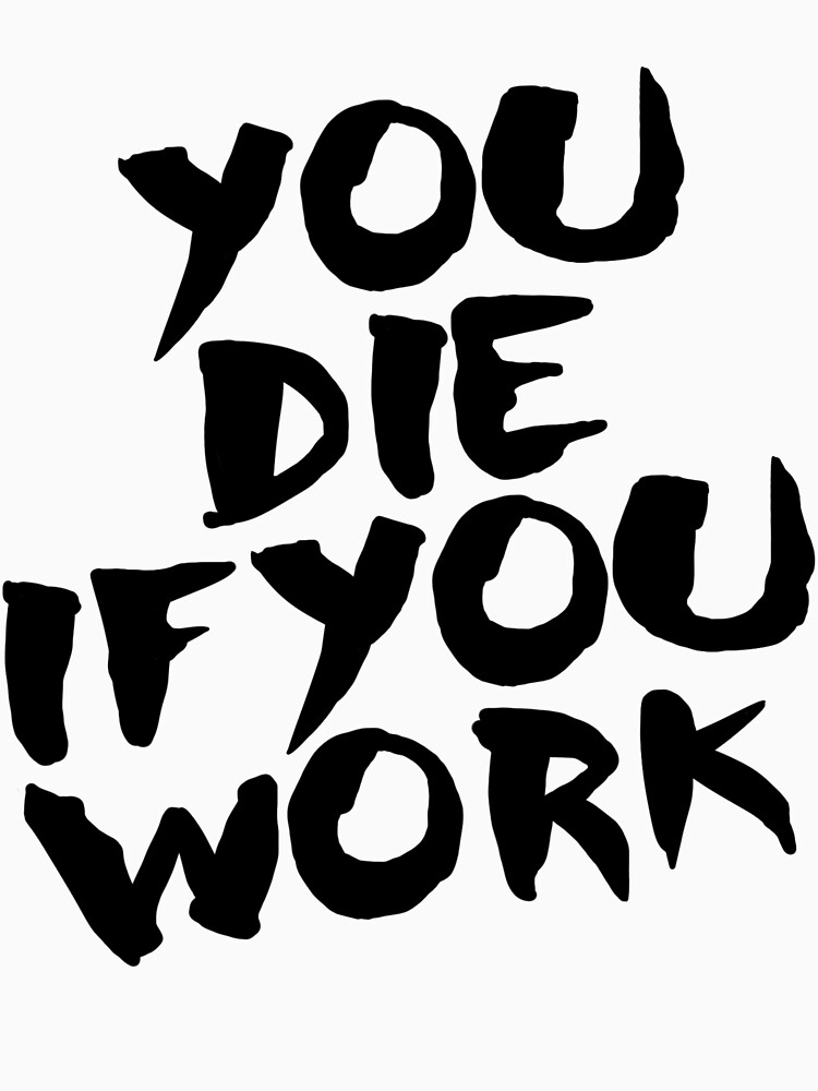 You Die if You Work by Broodus