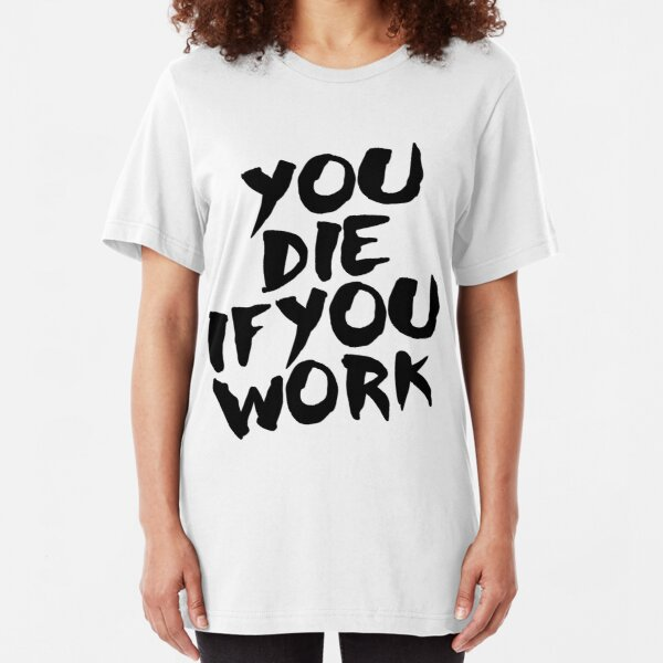 You Die if You Work Slim Fit T-Shirt
