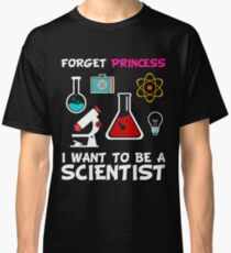 Forget Princess I Want To Be A Scientist Classic T-Shirt