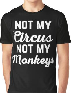 Not My Circus Funny Quote Graphic T-Shirt