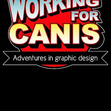 Working for canis: Adventures in graphic design by Bloodysender