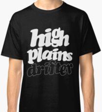 High Plains Drifter / Stakes is High Classic T-Shirt