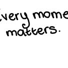 Every Moment Matters by LittleMizMagic