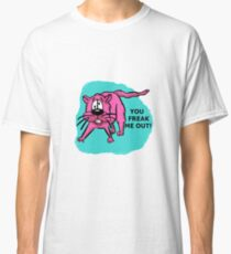 You freak me out! Classic T-Shirt