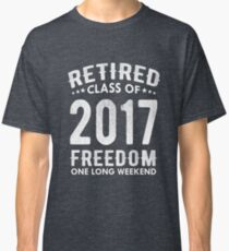 Retired Class Of 2017 Funny Graduation Gift Classic T-Shirt