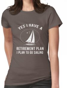 Yes I Have A Retirement Plan Go Sailing Funny Womens Fitted T-Shirt