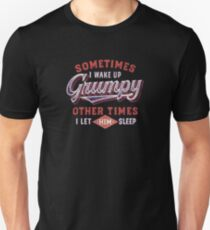 Sometimes I wake up grumpy other times I let him sleep - T-shirts & Hoodies T-Shirt