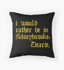 I would rather be in Storybrooke, Dearie. Throw Pillow