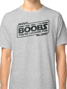 Star Wars - Move Along These Aren't The Boobs Distressed Classic T-Shirt