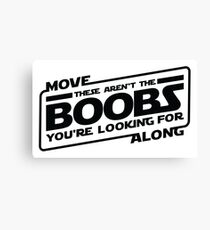 Star Wars - Move Along These Aren't The Boobs You're Looking For  Canvas Print