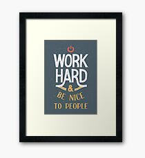 Work Hard and be nice to people Framed Print
