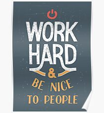 Work Hard and be nice to people Poster