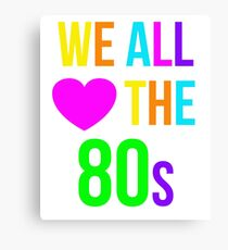 We All Love the 1980s Shirt Funny Nostalgia 80s Sayings Tee Canvas Print