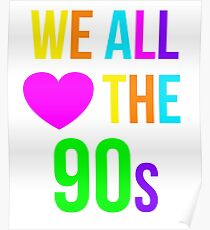 We All Love the 1990s Shirt Funny Nostalgia 90s Sayings Tee Poster