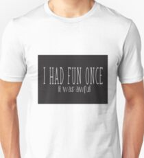 I HAD FUN ONCE ..IT WAS AWFUL Unisex T-Shirt