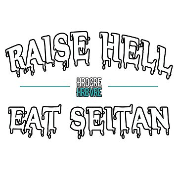 RAISE HELL EAT SEITAN ( HRDCRE HRBVRE ) by troymaboy