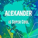 Alexander is Super Cool by Nadine Staaf