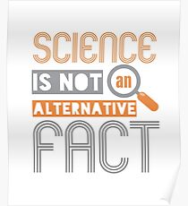 Science is Not an Alternative Fact Poster