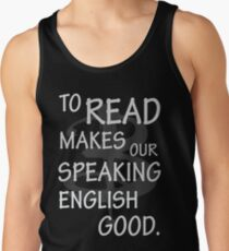 To read makes our speaking english good Tank Top