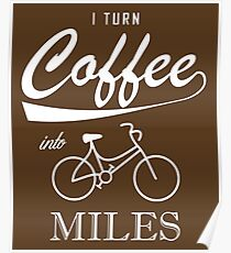 I Turn Coffee Into Miles Poster