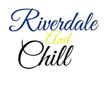 riverdale and chill  by SippyCupPhil