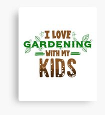 I Love Gardening With My Kids Canvas Print