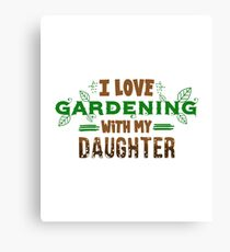 I Love Gardening With My Daughter Canvas Print