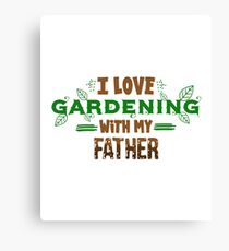 I Love Gardening With My Father Canvas Print