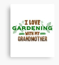 I Love Gardening With My Grandmother Canvas Print