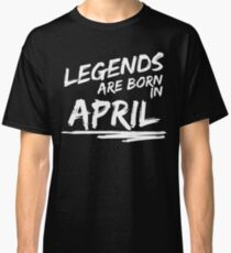Legends are born in April. Birthday t-shirt. Classic T-Shirt