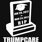 Trumpcare is Dead RIP by EthosWear