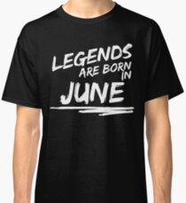Legends are born in June. Birthday t-shirt. Classic T-Shirt