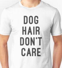 DOG HAIR DONT CARE Unisex T-Shirt
