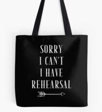 Sorry I can't I have Rehearsal - funny theatre lover Tote Bag