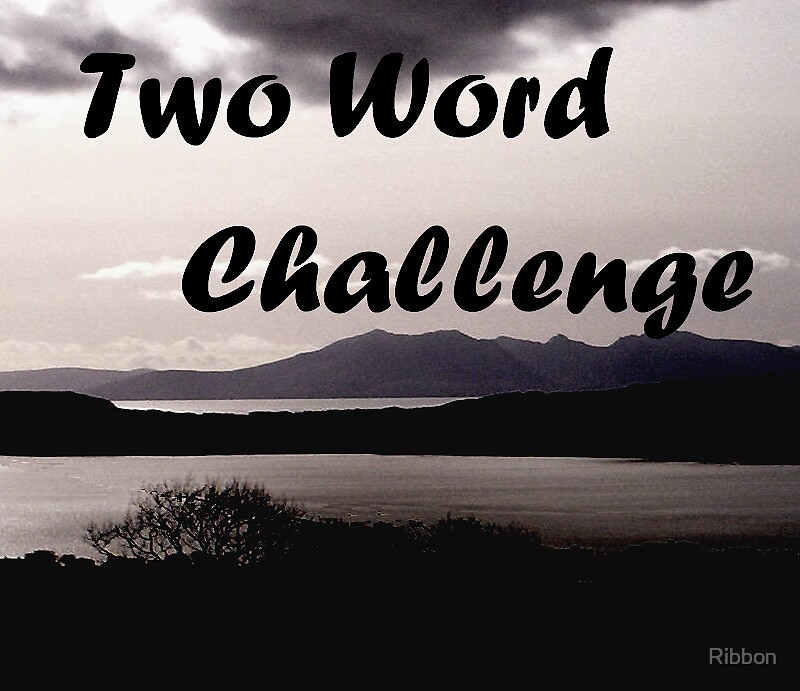 Two word Challenge by Ribbon
