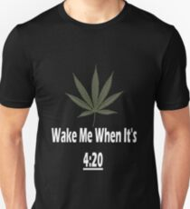 Wake Me When It's 4:20 T-Shirt