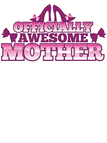 Officially AWESOME Mother! with cute shoes and bows by jazzydevil